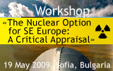 Workshop - The Nuclear Option for SE Europe: A Critical Appraisal